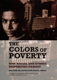 The Colors of Poverty: Why Racial and Ethnic Disparities Persist