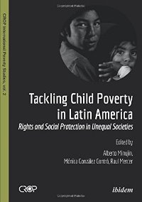 Tackling Child Poverty in Latin America: Rights and Social Protection in Unequal Societies