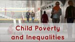 Thematic Focus- Child Poverty and Inequalities