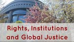 Thematic Focus- Rights Institutionsand Global Justice