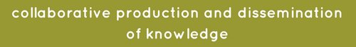 collaborative production and dissemination of knowledge