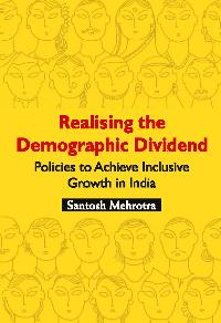 Realising the Demographic Dividend - Policies to Achieve Inclusive Growth in India