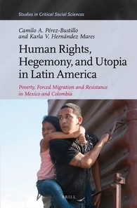 Human Rights, Hegemony, and Utopia in Latin America: Poverty, Forced Migration and Resistance in Mexico and Colombia
