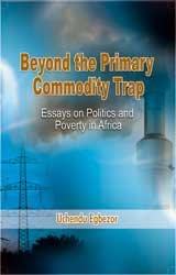 Beyond the Primary Commodity Trap - Essays on Politics and Poverty in Africa