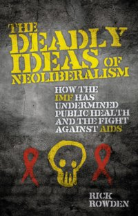 The Deadly Ideas of Neoliberalism: How the IMF Has Undermined Public Health and the Fight Against AIDS