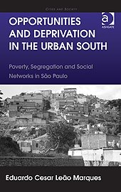 Opportunities & Deprivation in the Urban South. Poverty, Segregation & Social Networks in São Paulo