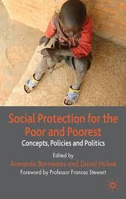 Social Protection for the Poor and the Poorest - Concepts, Policies and Politics